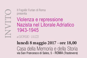"""Presentazione """"Violenza e repressione nazista nel Litorale Adriatico"""" dell'udinese Giorgio Liuzzi (Lunedì 8 maggio 2017, ore 18.00  Roma)"""